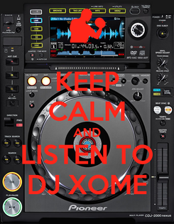 Poster: KEEP CALM AND LISTEN TO DJ XOME