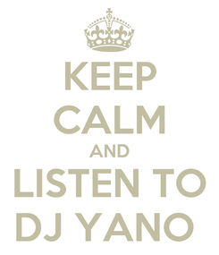 Poster: KEEP CALM AND LISTEN TO DJ YANO