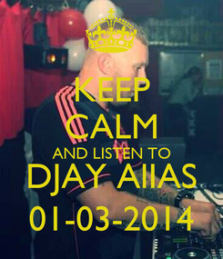 Poster: KEEP CALM AND LISTEN TO DJAY AlIAS 01-03-2014