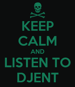 Poster: KEEP CALM AND LISTEN TO DJENT