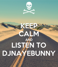 Poster: KEEP CALM AND LISTEN TO DJNAYEBUNNY