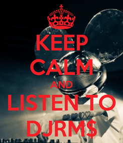 Poster: KEEP CALM AND LISTEN TO DJRM$