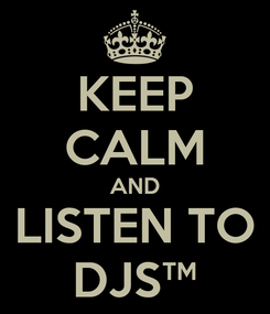 Poster: KEEP CALM AND LISTEN TO DJS™