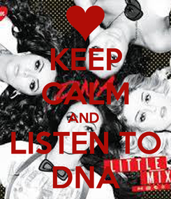 Poster: KEEP CALM AND  LISTEN TO DNA