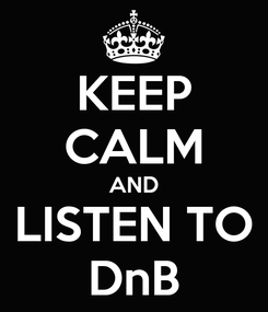 Poster: KEEP CALM AND LISTEN TO DnB