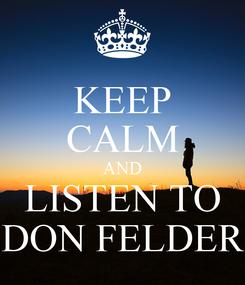 Poster: KEEP CALM AND LISTEN TO DON FELDER
