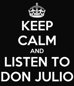 Poster: KEEP CALM AND LISTEN TO DON JULIO