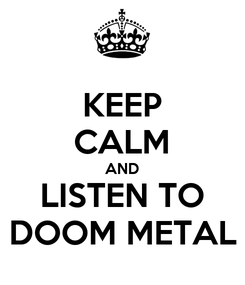 Poster: KEEP CALM AND LISTEN TO DOOM METAL