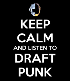 Poster: KEEP CALM AND LISTEN TO DRAFT PUNK