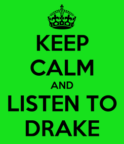 Poster: KEEP CALM AND LISTEN TO DRAKE