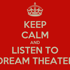 Poster: KEEP CALM AND LISTEN TO DREAM THEATER