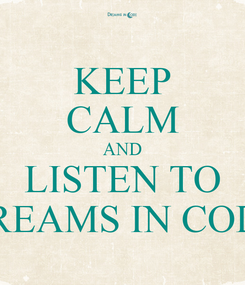 Poster: KEEP CALM AND LISTEN TO DREAMS IN CODE