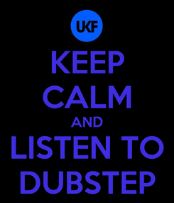 Poster: KEEP CALM AND LISTEN TO DUBSTEP