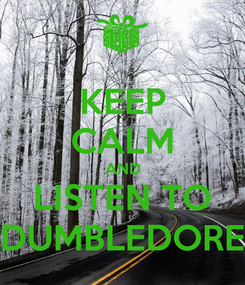 Poster: KEEP CALM AND LISTEN TO DUMBLEDORE