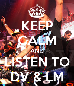 Poster: KEEP CALM AND LISTEN TO DV & LM