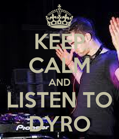 Poster: KEEP CALM AND LISTEN TO DYRO