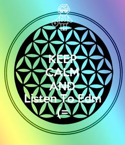 Poster: KEEP CALM AND Listen To Edm (=