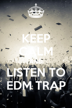 Poster: KEEP CALM AND LISTEN TO EDM TRAP