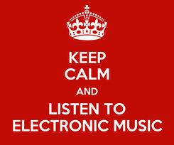Poster: KEEP CALM AND LISTEN TO ELECTRONIC MUSIC