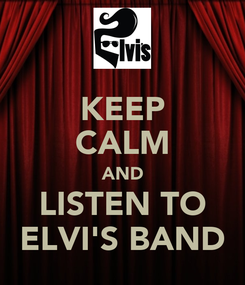 Poster: KEEP CALM AND LISTEN TO ELVI'S BAND
