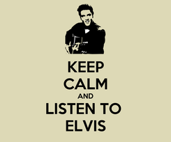 Poster: KEEP CALM AND LISTEN TO  ELVIS