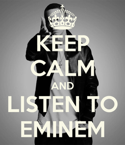 Poster: KEEP CALM AND LISTEN TO EMINEM
