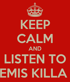 Poster: KEEP CALM AND LISTEN TO EMIS KILLA