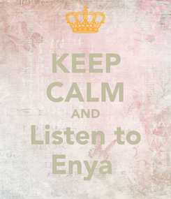 Poster: KEEP CALM AND Listen to Enya