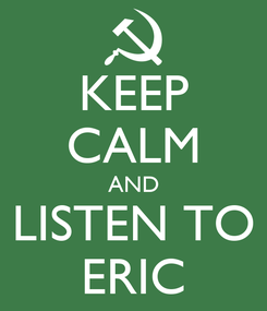 Poster: KEEP CALM AND LISTEN TO ERIC