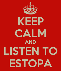Poster: KEEP CALM AND LISTEN TO ESTOPA