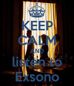 Poster: KEEP CALM AND listen to Exsono