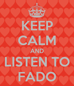 Poster: KEEP CALM AND LISTEN TO FADO