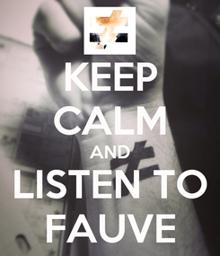 Poster: KEEP CALM AND LISTEN TO FAUVE