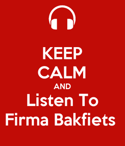 Poster: KEEP CALM AND Listen To Firma Bakfiets