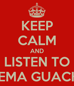 Poster: KEEP CALM AND LISTEN TO FLEMA GUACHO