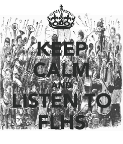 Poster: KEEP CALM AND LISTEN TO FLHS