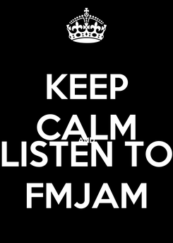 Poster: KEEP CALM AND LISTEN TO FMJAM