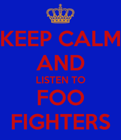 Poster: KEEP CALM AND LISTEN TO FOO FIGHTERS