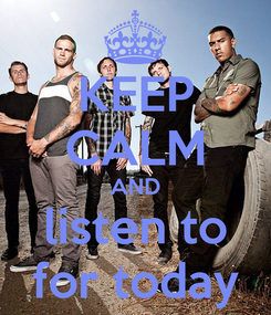 Poster: KEEP CALM AND listen to for today