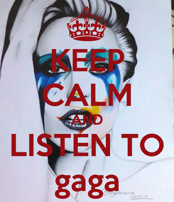 Poster: KEEP CALM AND LISTEN TO gaga