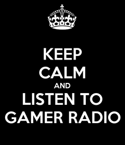 Poster: KEEP CALM AND LISTEN TO GAMER RADIO