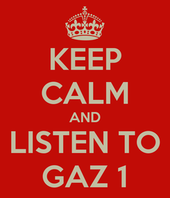 Poster: KEEP CALM AND LISTEN TO GAZ 1