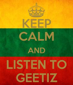 Poster: KEEP CALM AND LISTEN TO GEETIZ