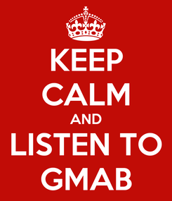 Poster: KEEP CALM AND LISTEN TO GMAB