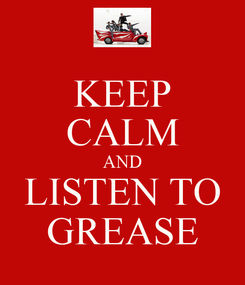 Poster: KEEP CALM AND LISTEN TO GREASE