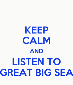 Poster: KEEP CALM AND LISTEN TO GREAT BIG SEA