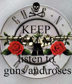 Poster: KEEP CALM AND listen to  guns and roses