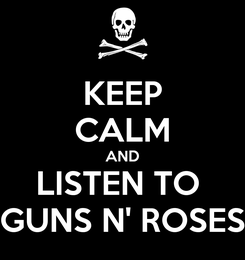 Poster: KEEP CALM AND LISTEN TO  GUNS N' ROSES