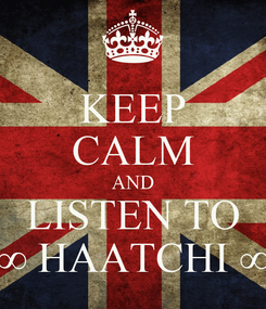 Poster: KEEP CALM AND LISTEN TO ∞ HAATCHI ∞