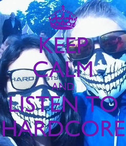 Poster: KEEP CALM AND LISTEN TO HARDCORE
